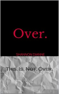 Over. (This. Is. Not. Over. #2) - Shannon Dianne