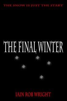 The Final Winter: an apocalyptic horror novel - Iain Rob Wright