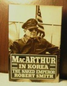 MacArthur in Korea: The Naked Emperor - Robert Smith