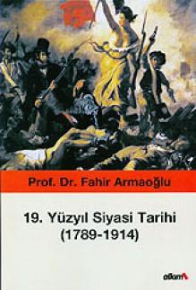 19. Yüzyıl Siyasi Tarihi (1789 - 1914) - Fahir Armaoglu