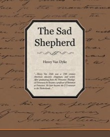 The Sad Shepherd - Henry van Dyke