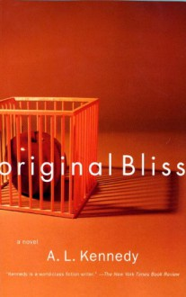 Original Bliss - A. L. Kennedy