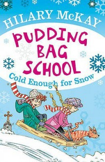 Cold Enough For Snow (Pudding Bag School) - Hilary McKay