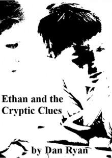 Ethan and the Cryptic Clues - Dan Ryan
