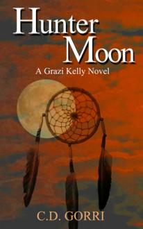 Hunter Moon: A Grazi Kelly Novel #2 - C.D. Gorri