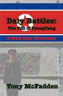 Daly Battles: The Fall of Pyongyang - Tony McFadden