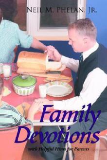 Family Devotions - Neil M. Phelan Jr.
