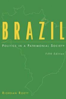 Brazil: Politics in a Patrimonial Society - Riordan Roett