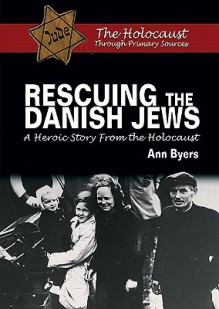 Rescuing the Danish Jews: A Heroic Story from the Holocaust - Ann Byers