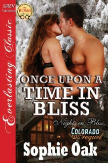 Once Upon a Time in Bliss [Nights in Bliss, Colorado Prequel] (Siren Publishing Everlasting Classic) - Sophie Oak