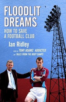 Floodlit Dreams: How To Save A Football Club - Ian Ridley
