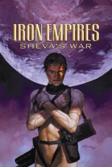 Iron Empires Volume 2: Shevas War - Christopher Moeller