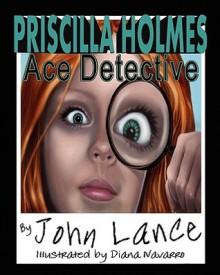Priscilla Holmes, Ace Detective - John Lance, Diana Navarro