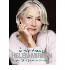 In The Frame - Helen Mirren