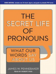 The Secret Life of Pronouns: What Our Words Say About Us - Robert Fass, James W. Pennebaker