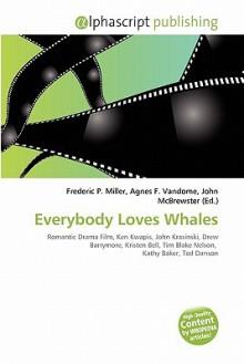 Everybody Loves Whales - Agnes F. Vandome, John McBrewster, Sam B Miller II