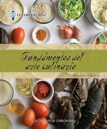 Le Cordon Bleu Cuisine Foundations: Classic Recipes, Spanish Edition - Le Cordon Bleu Magazine