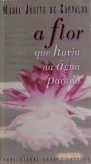 A flor que havia na água parada - Maria Judite de Carvalho