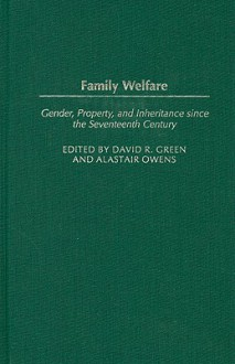 Family Welfare: Gender, Property, and Inheritance Since the Seventeenth Century - David R. Green