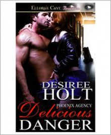 Delicious Danger (Phoenix Agency, Book Three) - Desiree Holt