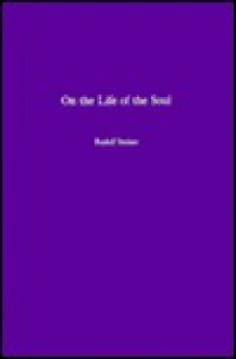 On the Life of the Soul - Rudolf Steiner