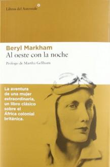 Al oeste con la noche - Beryl Markham, Miguel Izquiero