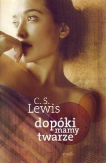 Dopóki mamy twarze - C.S. Lewis, Albert Gorzkowski