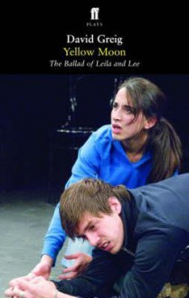 Yellow Moon: The Ballad of Leila and Lee - David Greig