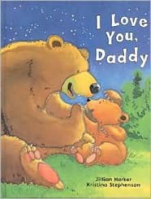 I Love You Daddy - Jillian Harker, Kristina Stephenson
