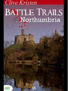 Battle Trails of Northumbria - Clive Kristen