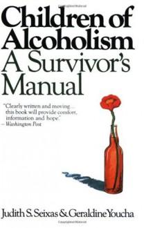 Children of Alcoholism: A Survivor's Manual - Judith S. Seixas