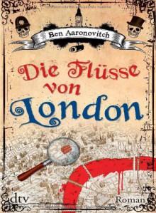 Die Flüsse von London - Ben Aaronovitch,Karlheinz Dürr