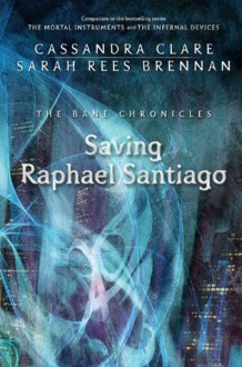 Saving Raphael Santiago - Cassandra Clare,Sarah Rees Brennan
