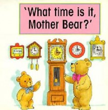 What Time is It Mother Bear? - Gina Bencraft