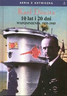 10 lat i 20 dni. Wspomnienia 1935-1945 - Karl Dönitz