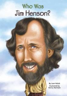 Who Was Jim Henson? (Who Was...?) - Joan Holub, Nancy Harrison