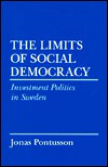 The Limits of Social Democracy: Investment Politics in Sweden - Jonas Pontusson