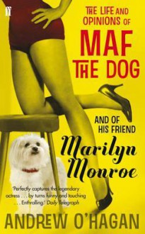 Life and Opinions of Maf the Dog, and of His Friend Marilyn Monroe - Andrew O'Hagan