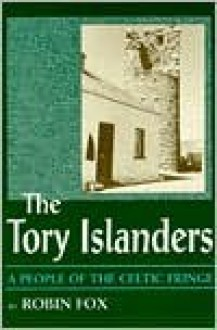 The Tory Islanders: A People of the Celtic Fring - Robin Fox, Charles Fox