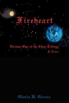 Fireheart: Volume One of the Chay Trilogy - Gloria H. Giroux