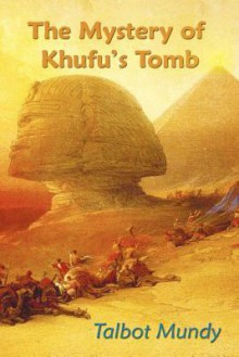 The Mystery of Khufu's Tomb - Talbot Mundy