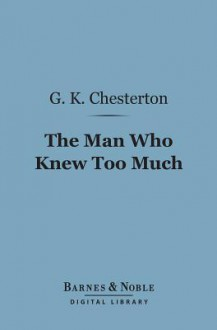 The Man Who Knew Too Much (Barnes & Noble Digital Library) - G.K. Chesterton