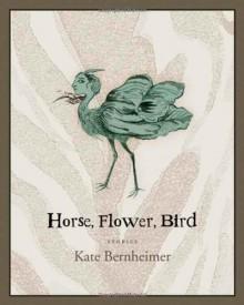 Horse, Flower, Bird - Kate Bernheimer, Rikki Ducornet