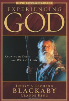 Experiencing God: Knowing and Doing the Will of God, Revised and Expanded - Henry T. Blackaby, Claude V. King, Richard Blackaby