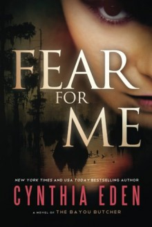 Fear For Me: A Novel of the Bayou Butcher - Cynthia Eden