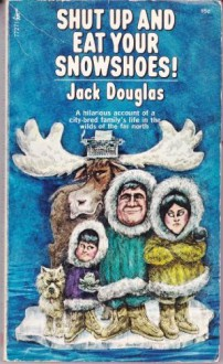 Shut Up and Eat Your Snowshoes! - Jack Douglas