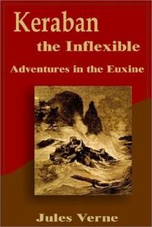 Keraban the Inflexible: Adventures in the Euxine - Jules Verne