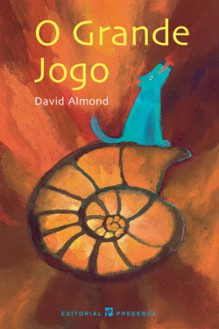 O Grande Jogo - David Almond, Fernanda Pinto Rodrigues