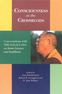 a report on the book consciousness at the crossroads conversion with delai lama on brain science and Consciousness at the crossroads: conversations with the dalai lama on brain science and buddhism by his holiness the dalai lama organized by the mind and life institute, this discussion addresses some of the most troublesome.