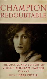 Champion Redoubtable: The Diaries and Letters of Violet Bonham Carter, 1914-44 (Phoenix Giants) - Violet Bonham Carter